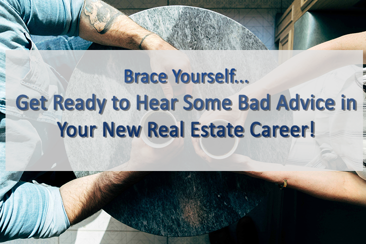 Bad Advice that New Real Estate Agents Hear