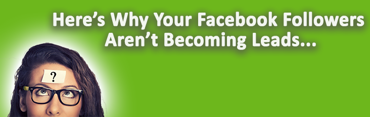 Why your Facebook followers aren't becoming real estate leads