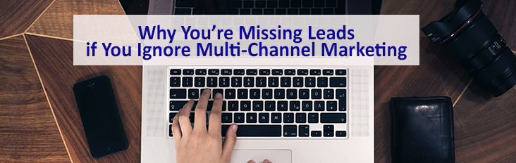 Why you are missing real estate leads if you aren't multi-channel marketing