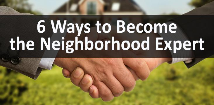 Become the real estate neighborhood expert